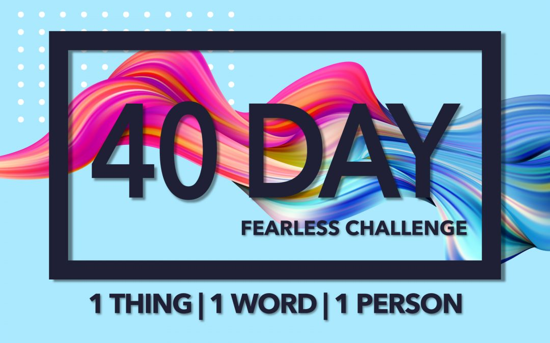 The Forty Day Fearless Challenge