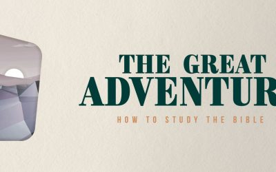 An Invitation to The Great Adventure: How to Study the Bible
