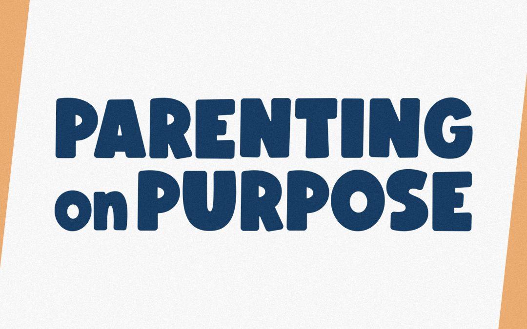 Parenting on Purpose: with Dan Seaborn